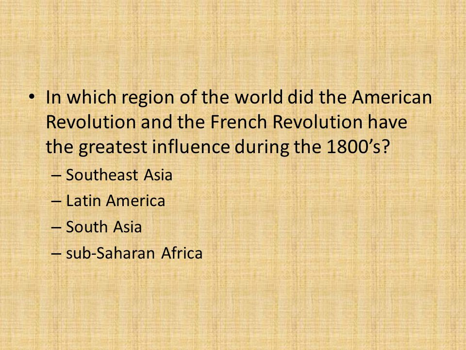 In which region of the world did the American Revolution and the French Revolution have the greatest influence during the 1800's