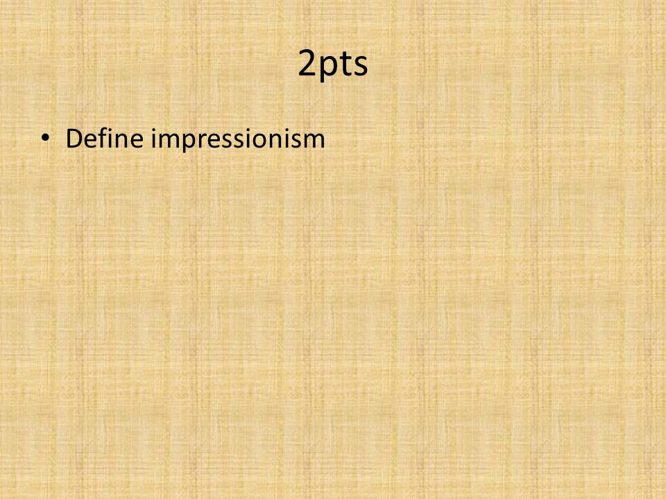 2pts Define impressionism