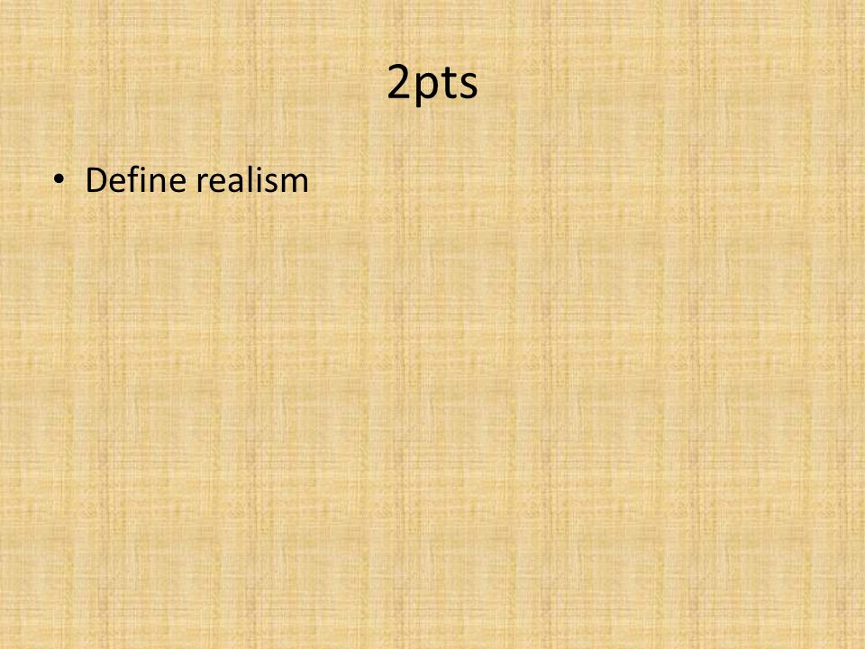 2pts Define realism