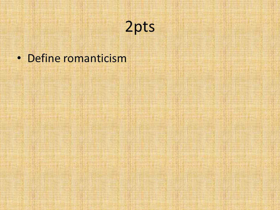 2pts Define romanticism