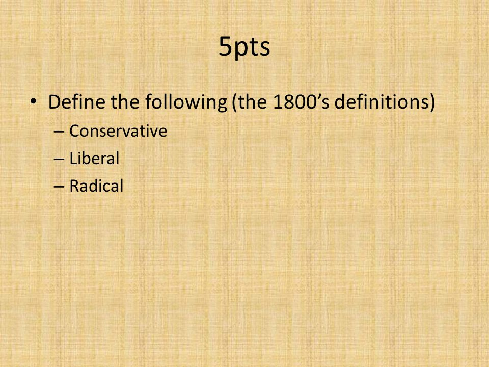 5pts Define the following (the 1800's definitions) Conservative