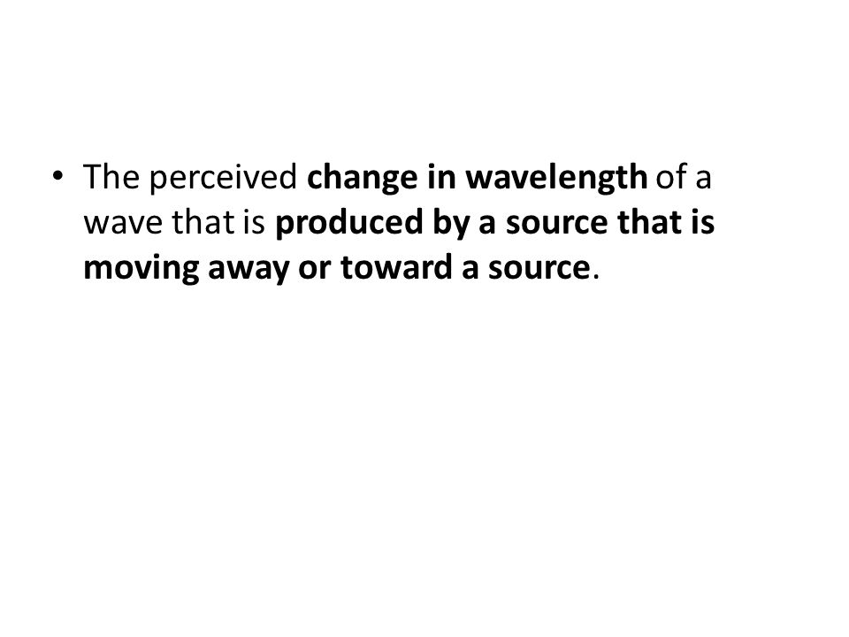 The perceived change in wavelength of a wave that is produced by a source that is moving away or toward a source.