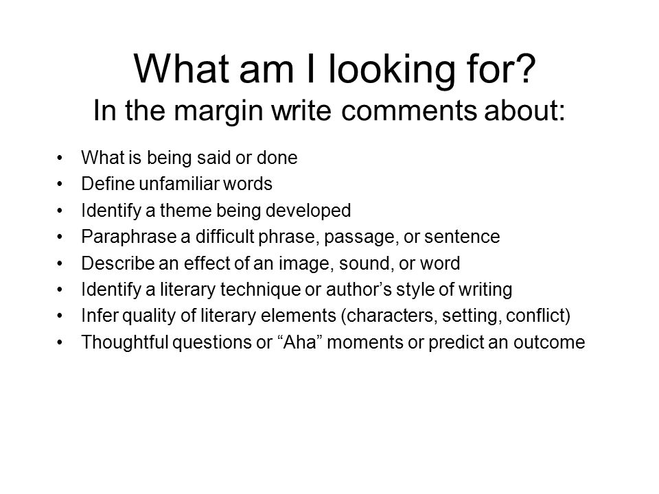 What am I looking for In the margin write comments about:
