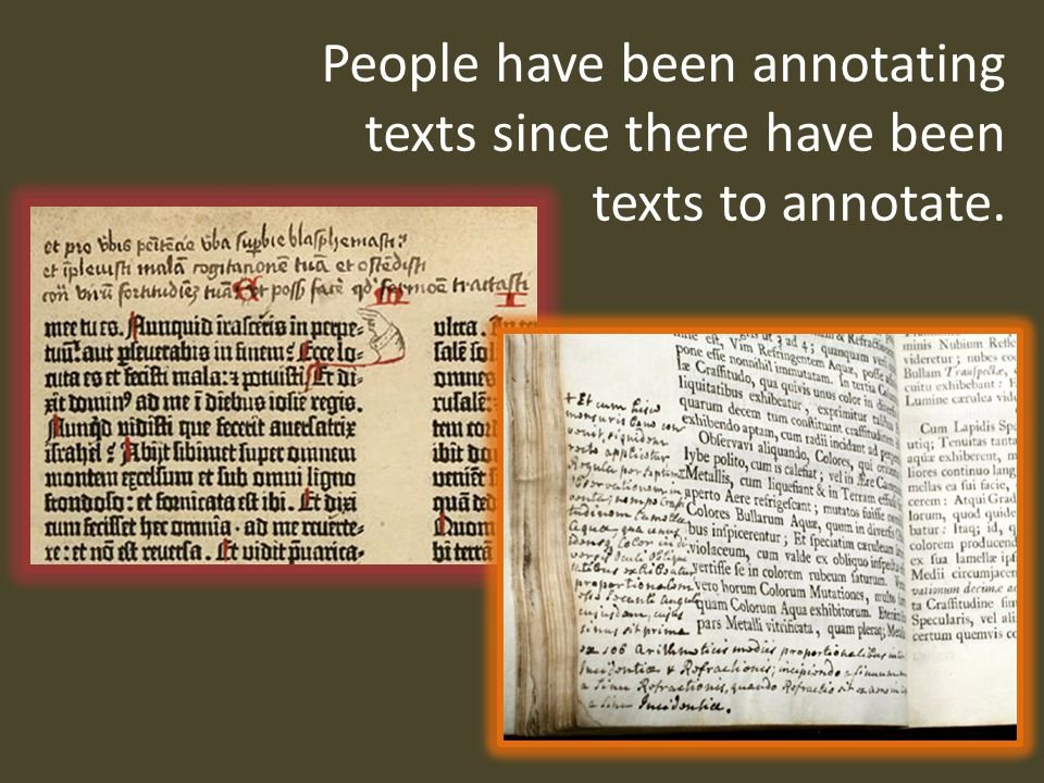 People have been annotating texts since there have been texts to annotate.