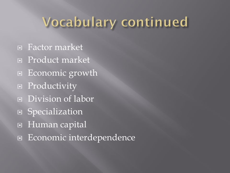Vocabulary continued Factor market Product market Economic growth
