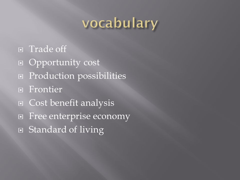 vocabulary Trade off Opportunity cost Production possibilities