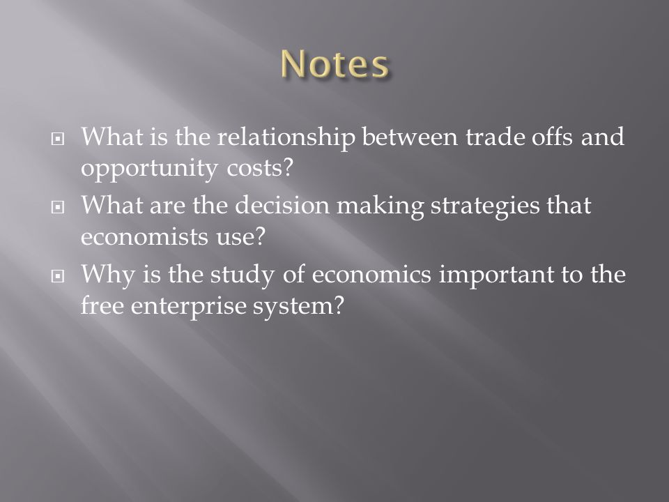 Notes What is the relationship between trade offs and opportunity costs What are the decision making strategies that economists use