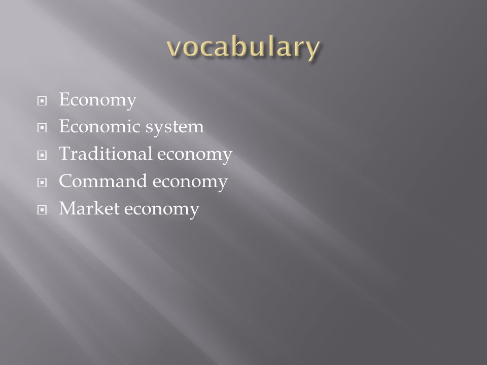 vocabulary Economy Economic system Traditional economy Command economy