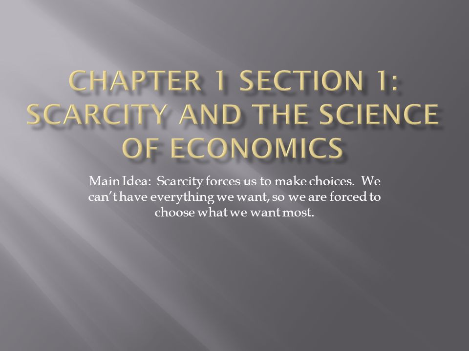 Chapter 1 Section 1: Scarcity and the Science of Economics