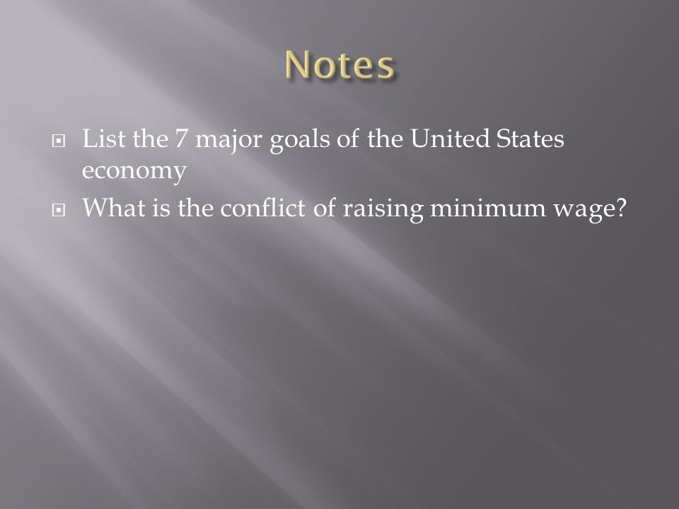 Notes List the 7 major goals of the United States economy