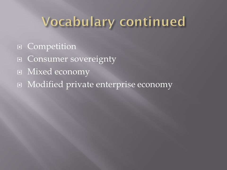 Vocabulary continued Competition Consumer sovereignty Mixed economy