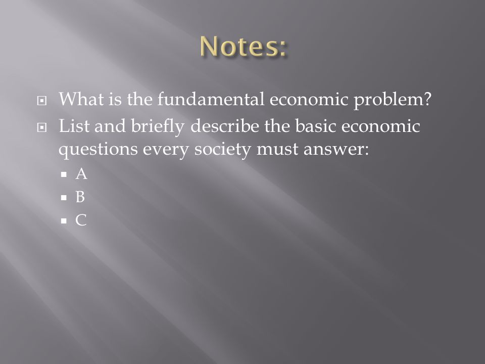 Notes: What is the fundamental economic problem