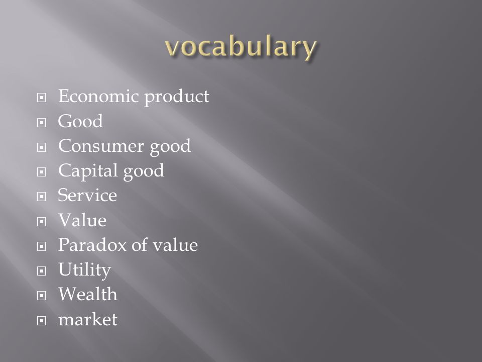vocabulary Economic product Good Consumer good Capital good Service
