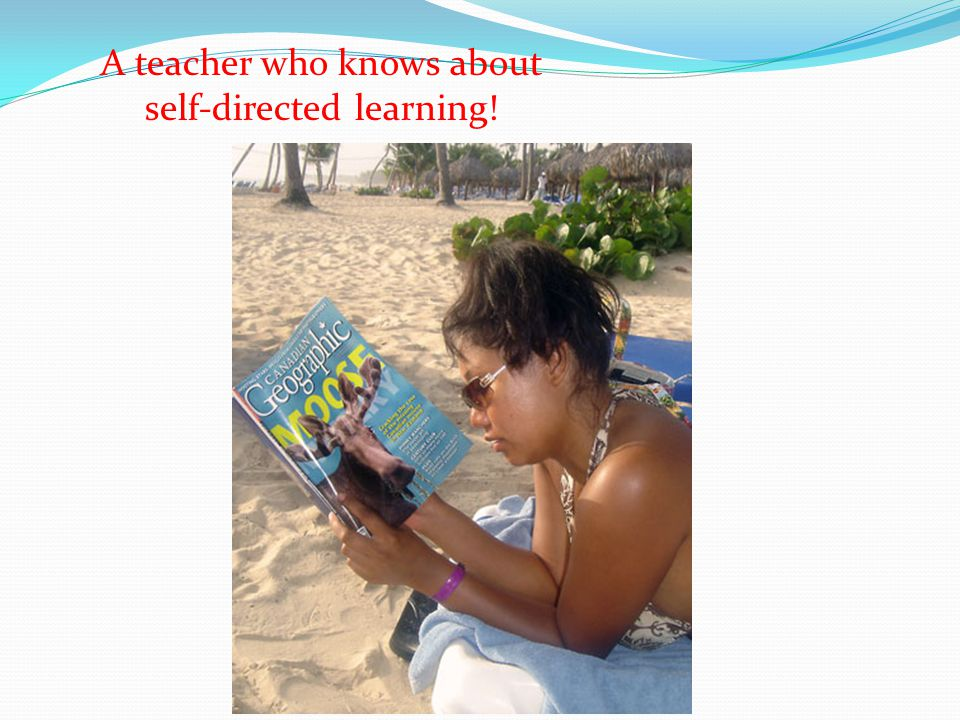 A teacher who knows about self-directed learning!