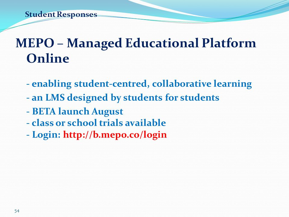 Student Responses MEPO – Managed Educational Platform Online - enabling student-centred, collaborative learning.
