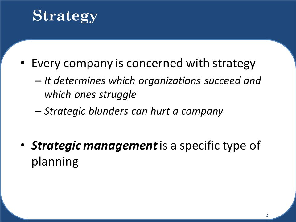 Strategy Every company is concerned with strategy
