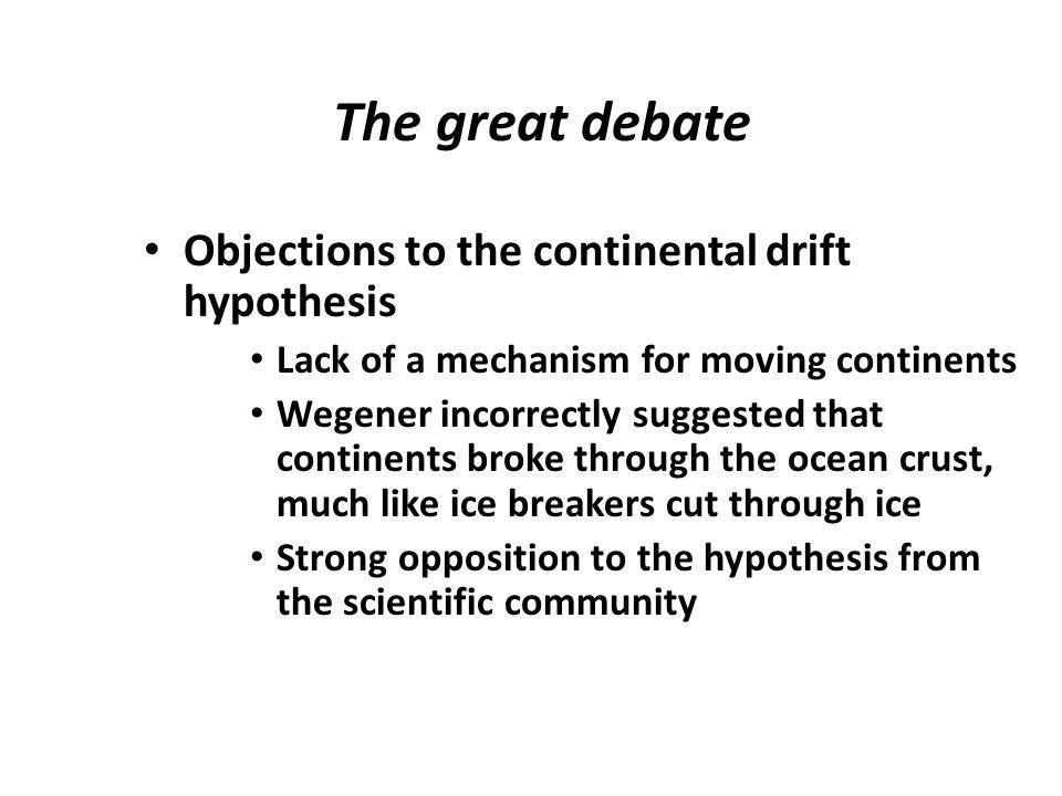 The great debate Objections to the continental drift hypothesis