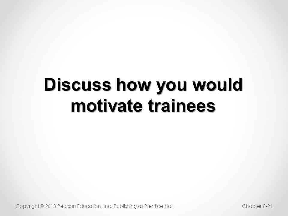 Discuss how you would motivate trainees