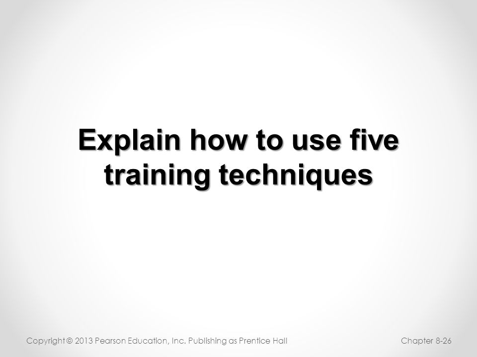 Explain how to use five training techniques