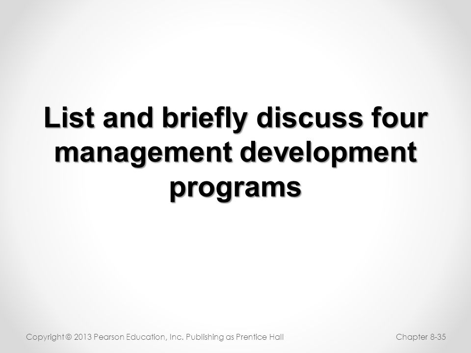 List and briefly discuss four management development programs