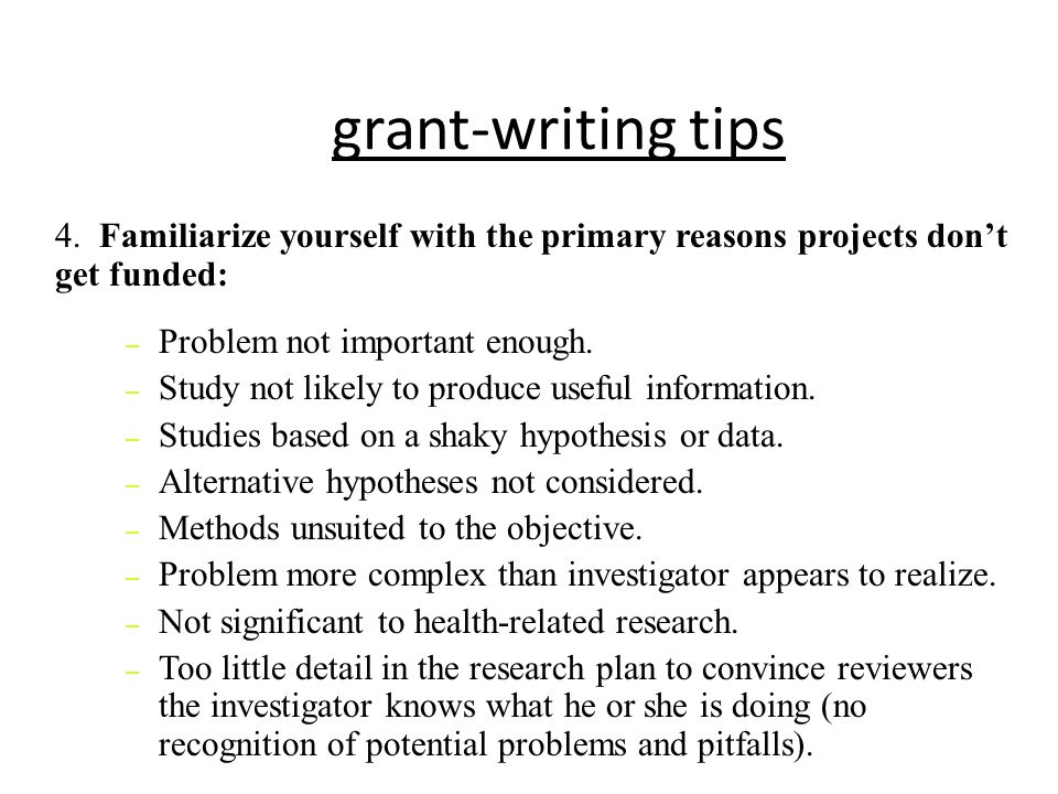 grant-writing tips 4. Familiarize yourself with the primary reasons projects don't get funded: Problem not important enough.