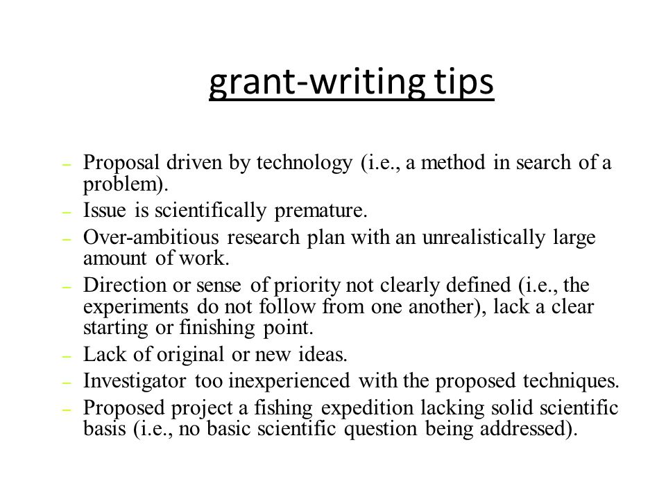 grant-writing tips Proposal driven by technology (i.e., a method in search of a problem). Issue is scientifically premature.