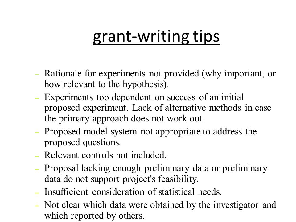 grant-writing tips Rationale for experiments not provided (why important, or how relevant to the hypothesis).