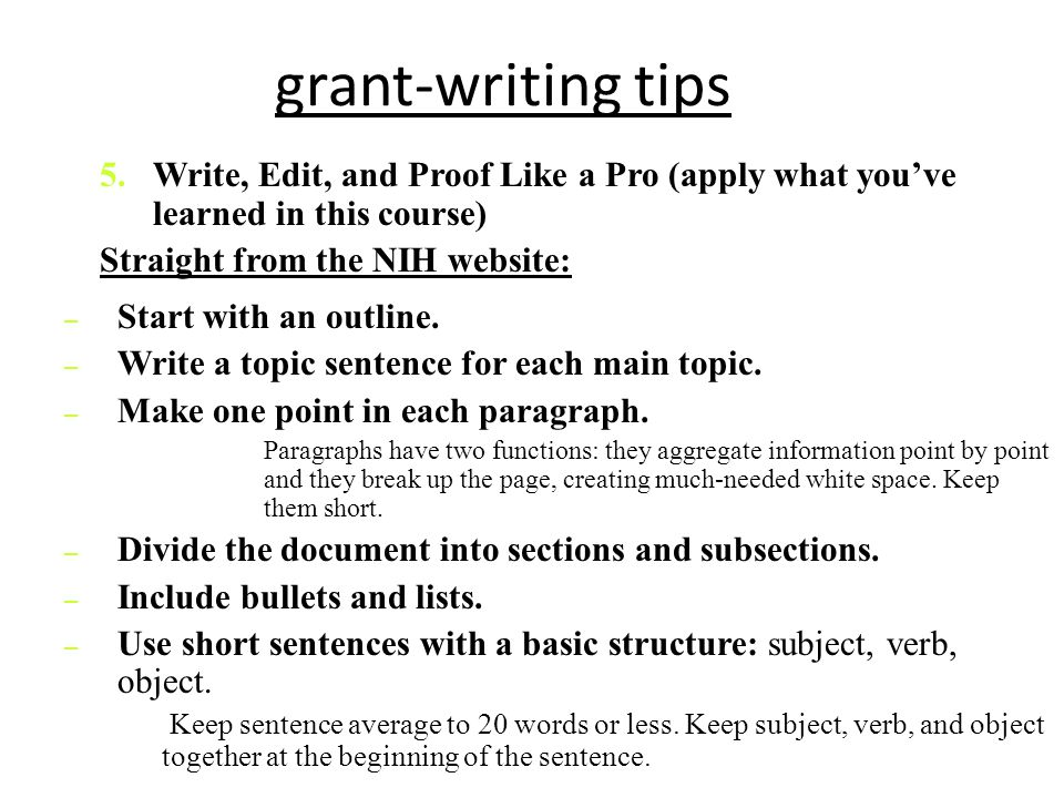 grant-writing tips Write, Edit, and Proof Like a Pro (apply what you've learned in this course) Straight from the NIH website: