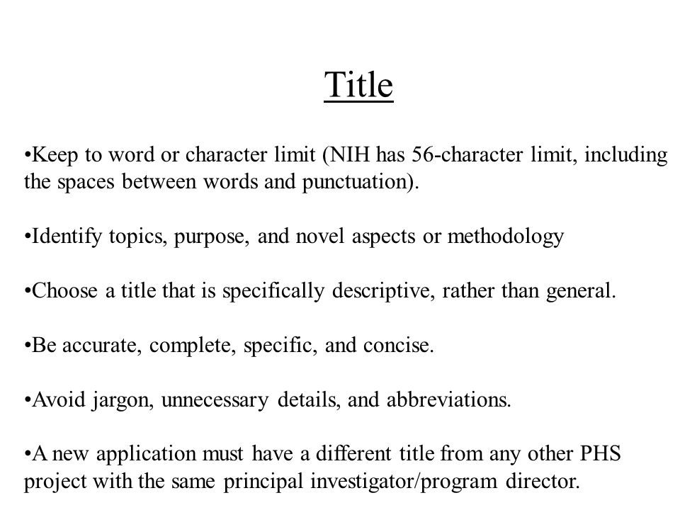 Title Keep to word or character limit (NIH has 56-character limit, including the spaces between words and punctuation).