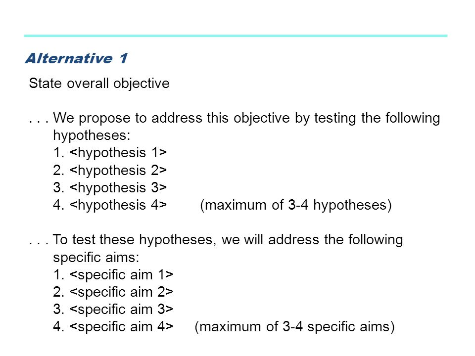 Alternative 1 State overall objective. . . . We propose to address this objective by testing the following hypotheses: