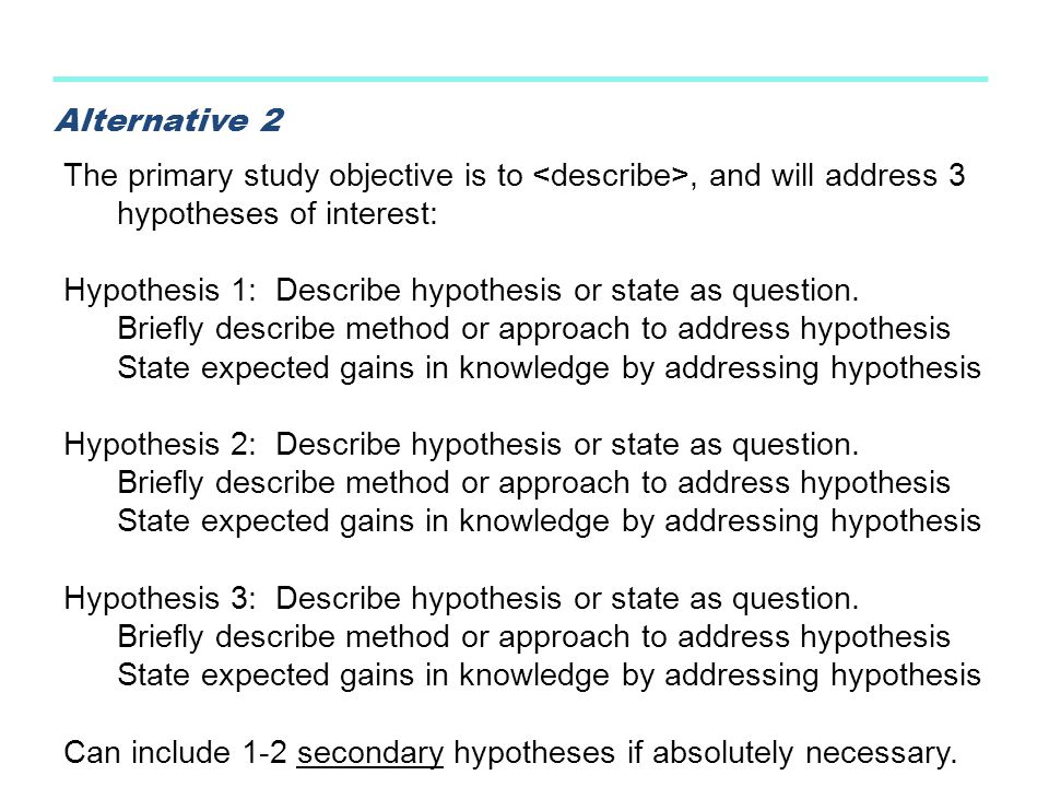 Alternative 2 The primary study objective is to <describe>, and will address 3 hypotheses of interest: