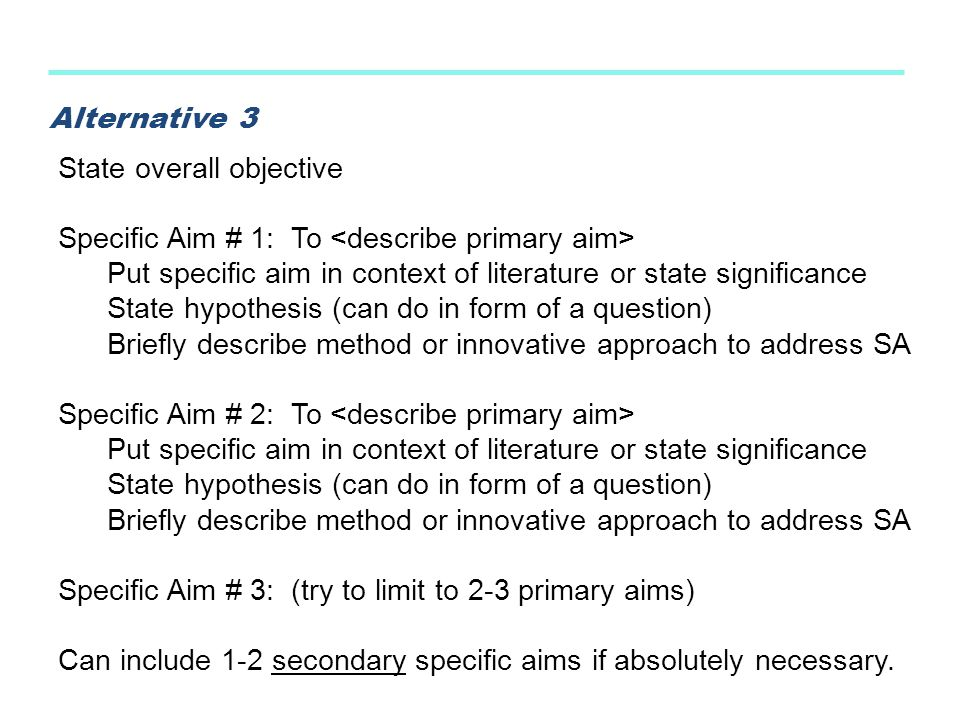 Alternative 3 State overall objective. Specific Aim # 1: To <describe primary aim> Put specific aim in context of literature or state significance.
