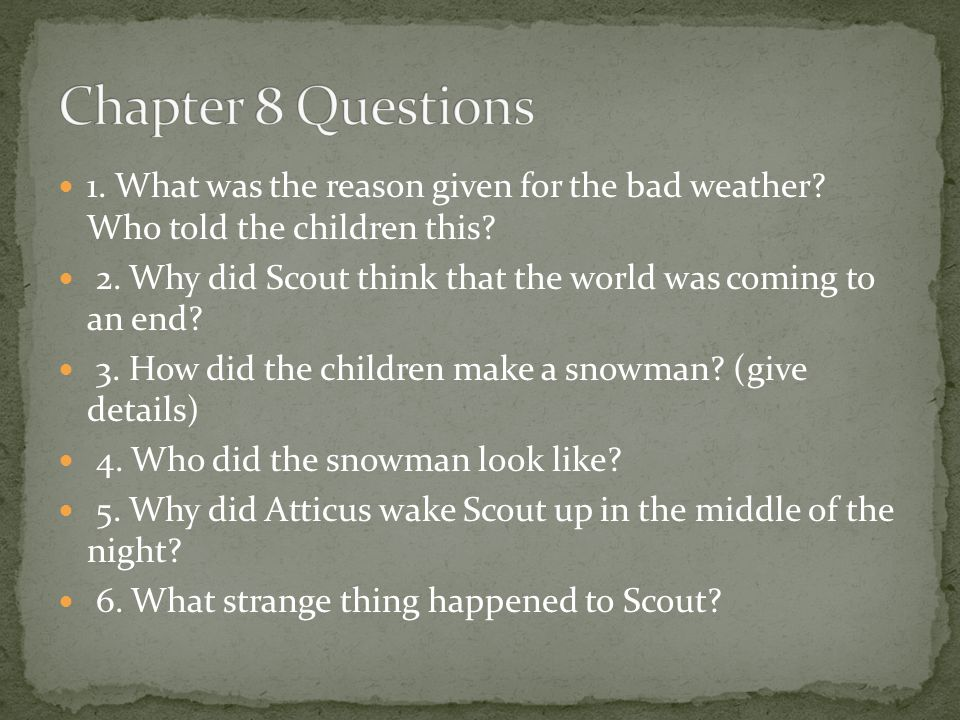 Chapter 8 Questions 1. What was the reason given for the bad weather Who told the children this