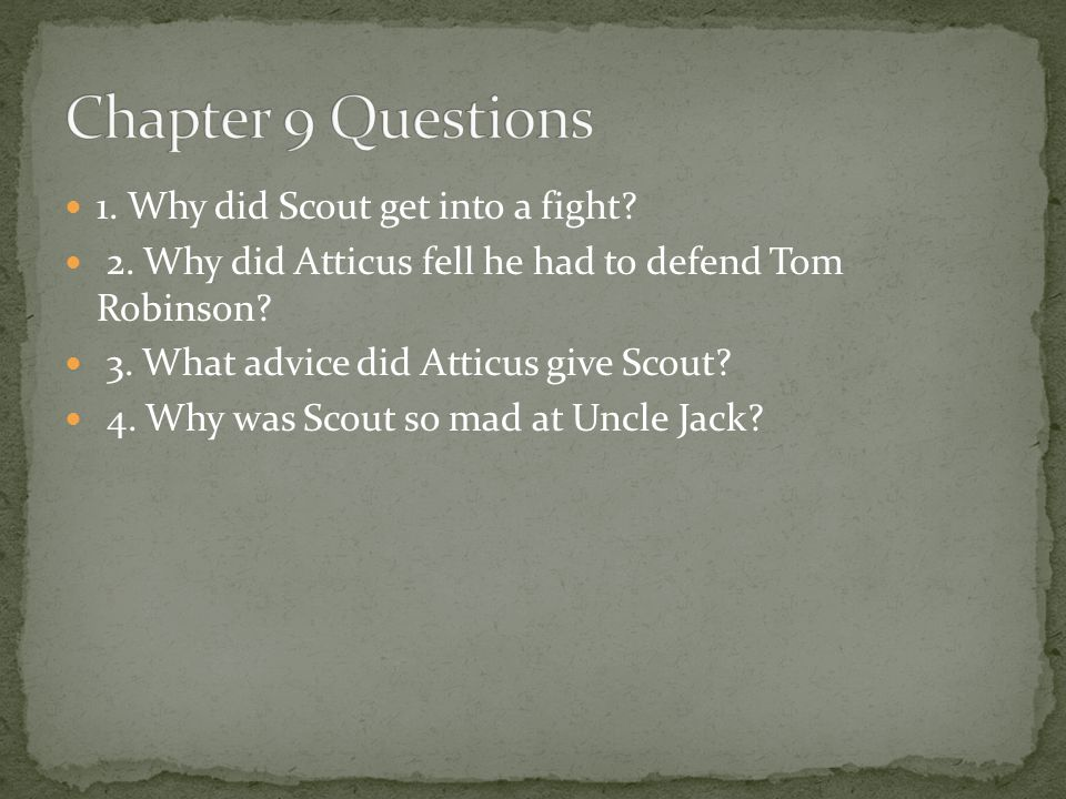 Chapter 9 Questions 1. Why did Scout get into a fight
