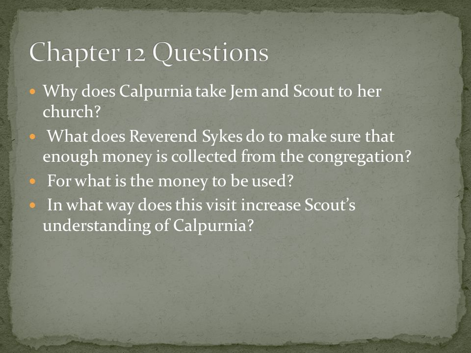Chapter 12 Questions Why does Calpurnia take Jem and Scout to her church