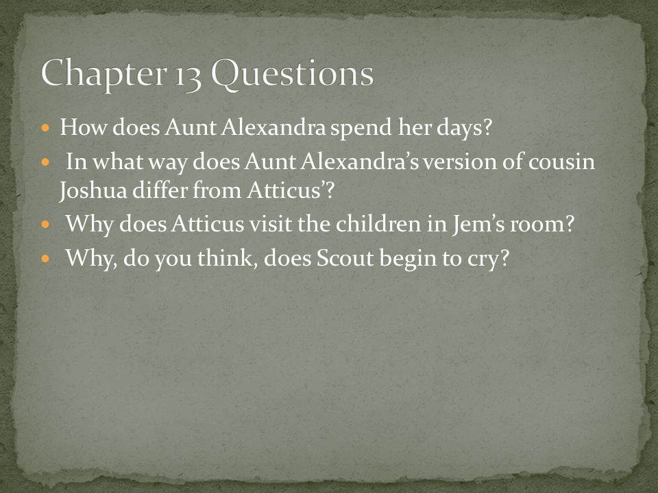 Chapter 13 Questions How does Aunt Alexandra spend her days