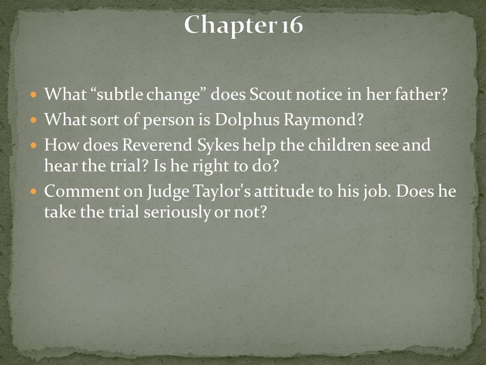 Chapter 16 What subtle change does Scout notice in her father