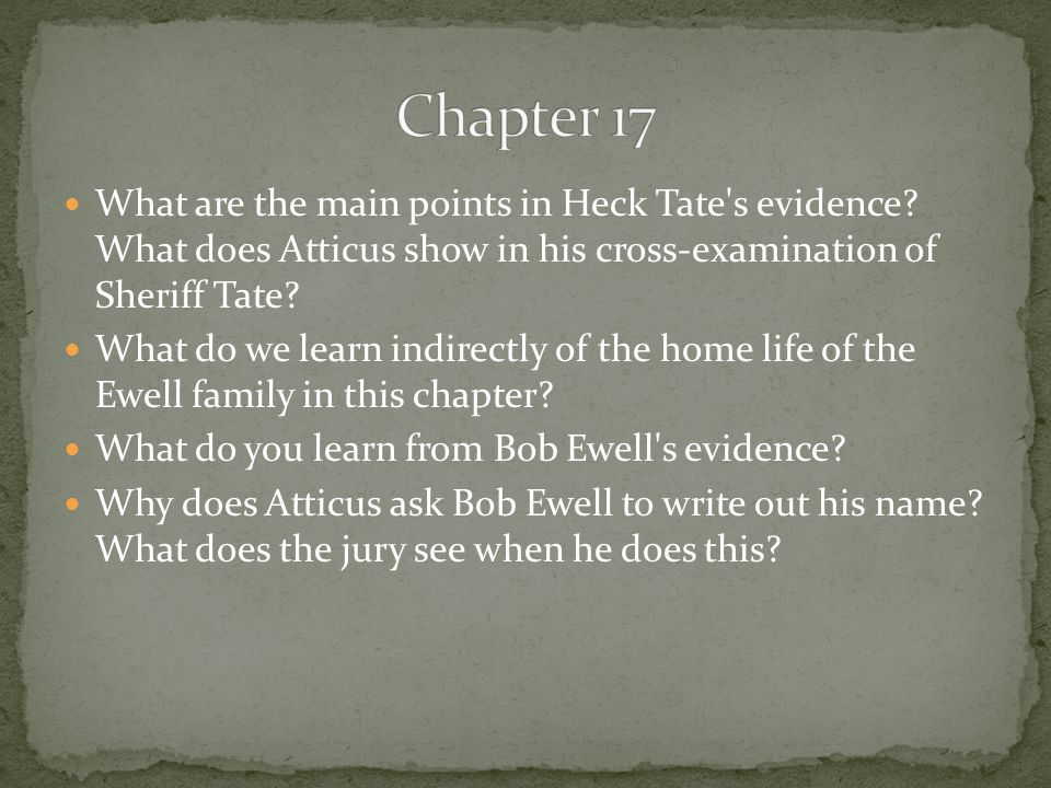 Chapter 17 What are the main points in Heck Tate s evidence What does Atticus show in his cross-examination of Sheriff Tate