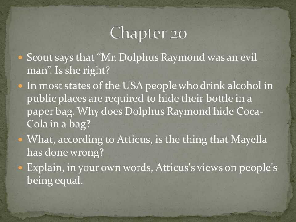 Chapter 20 Scout says that Mr. Dolphus Raymond was an evil man . Is she right