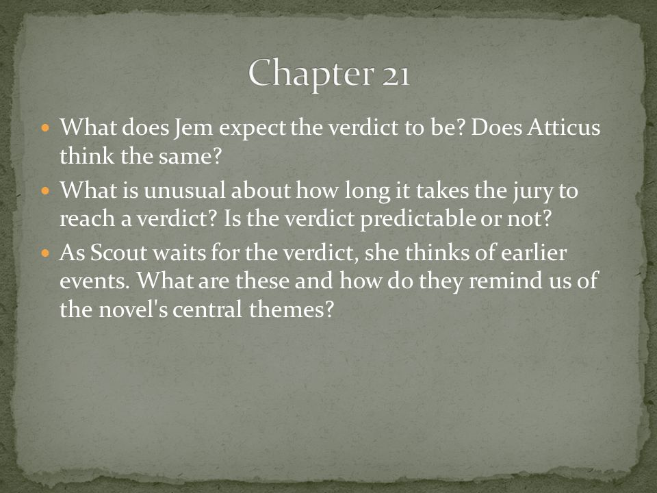 Chapter 21 What does Jem expect the verdict to be Does Atticus think the same