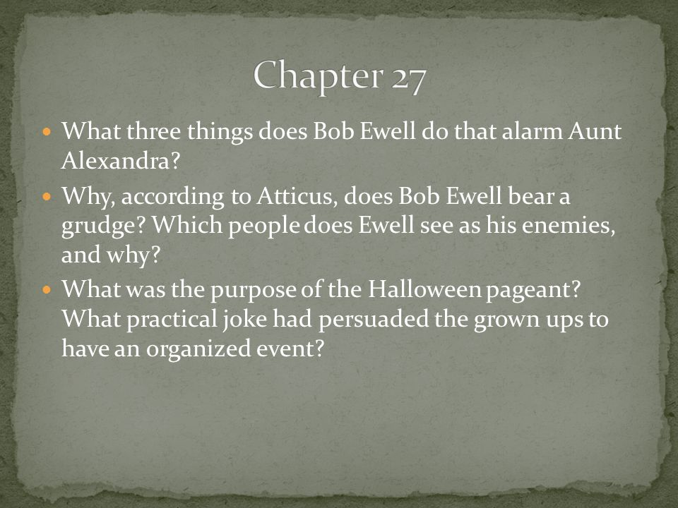Chapter 27 What three things does Bob Ewell do that alarm Aunt Alexandra