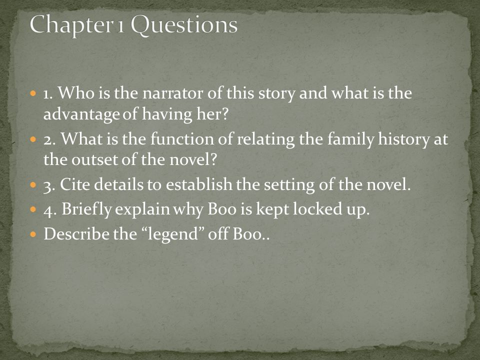 Chapter 1 Questions 1. Who is the narrator of this story and what is the advantage of having her