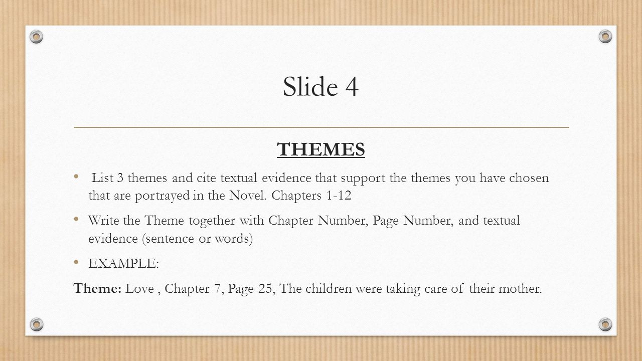 Slide 4 THEMES. List 3 themes and cite textual evidence that support the themes you have chosen that are portrayed in the Novel. Chapters 1-12.