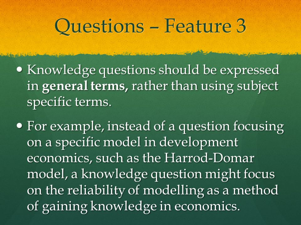Questions – Feature 3 Knowledge questions should be expressed in general terms, rather than using subject specific terms.