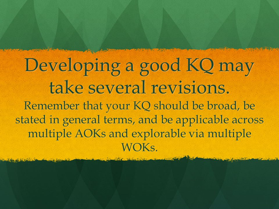 Developing a good KQ may take several revisions