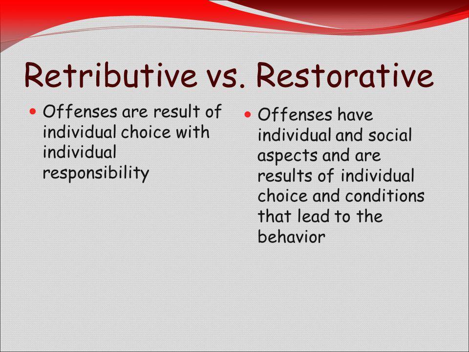 Retributive vs. Restorative