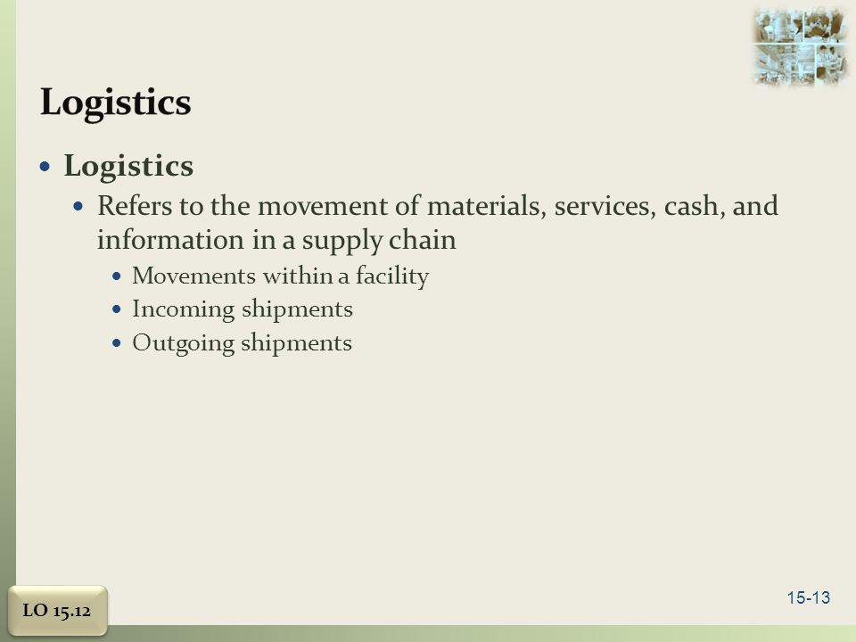 Logistics Logistics. Refers to the movement of materials, services, cash, and information in a supply chain.