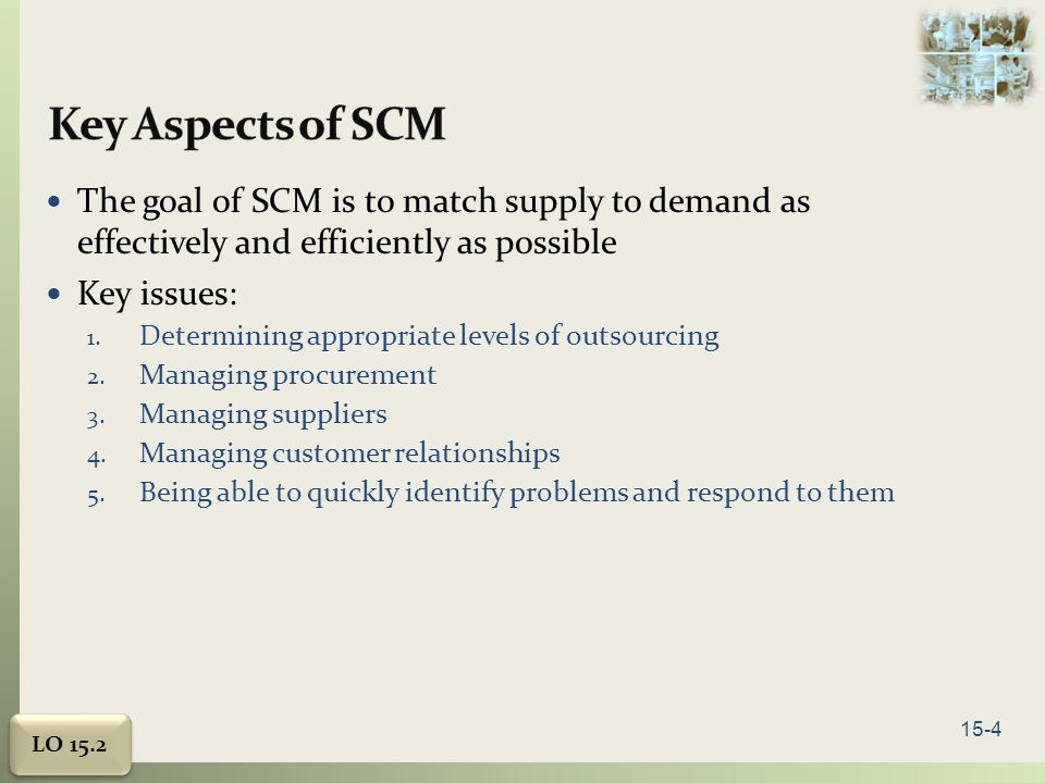 Key Aspects of SCM The goal of SCM is to match supply to demand as effectively and efficiently as possible.