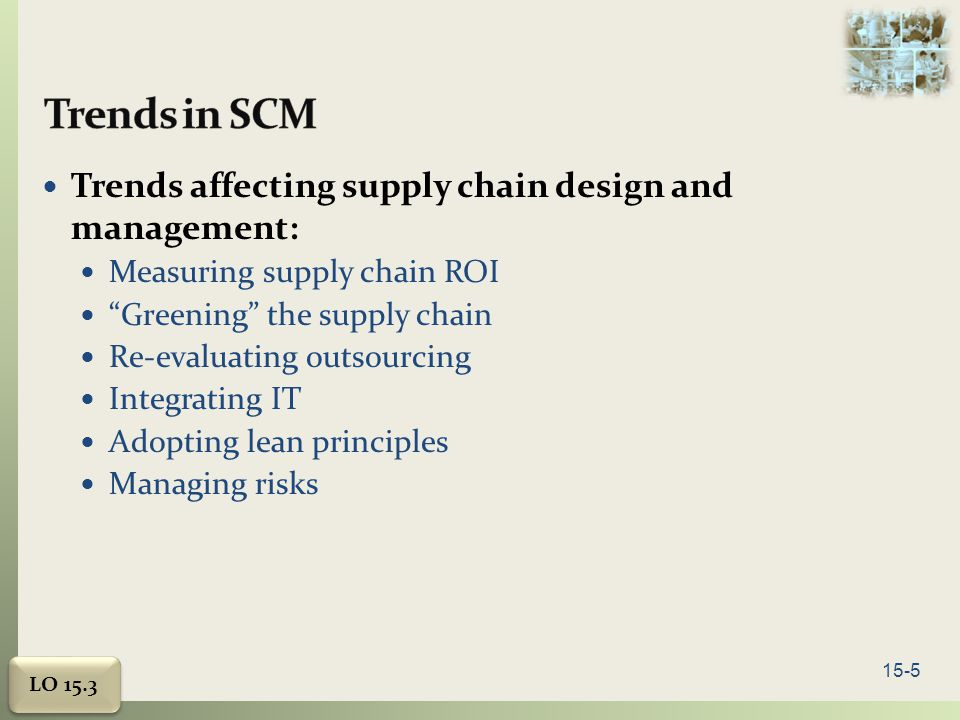 Trends in SCM Trends affecting supply chain design and management: