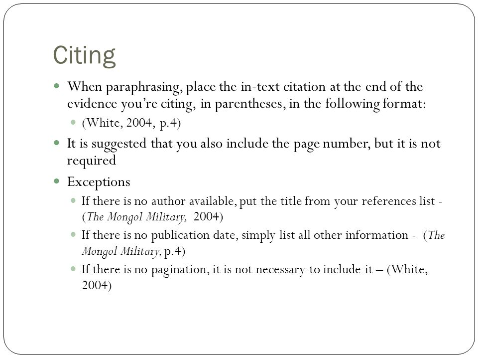 Citing When paraphrasing, place the in-text citation at the end of the evidence you're citing, in parentheses, in the following format: